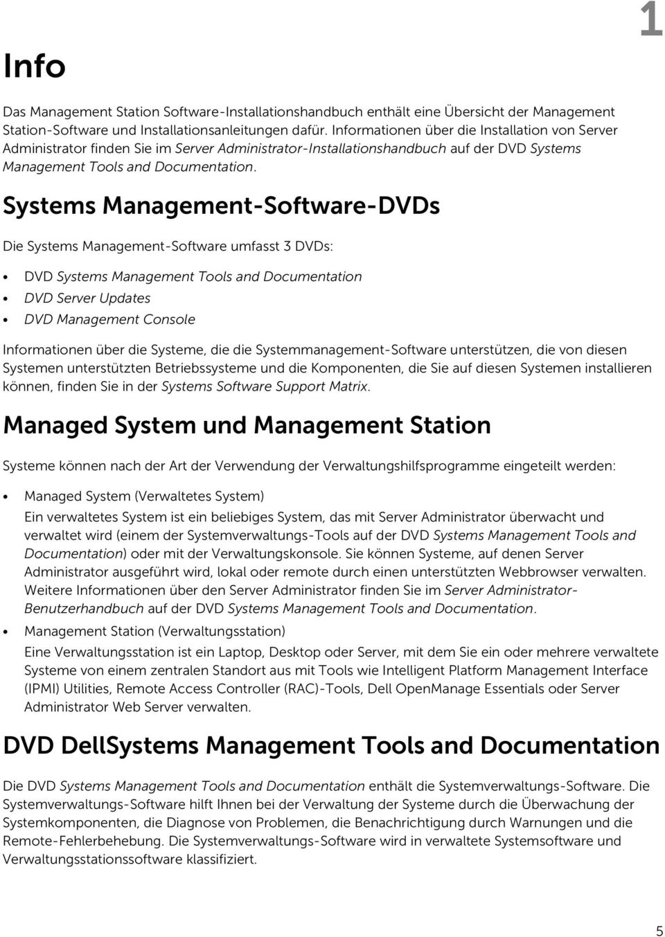 Systems Management-Software-DVDs Die Systems Management-Software umfasst 3 DVDs: DVD Systems Management Tools and Documentation DVD Server Updates DVD Management Console Informationen über die