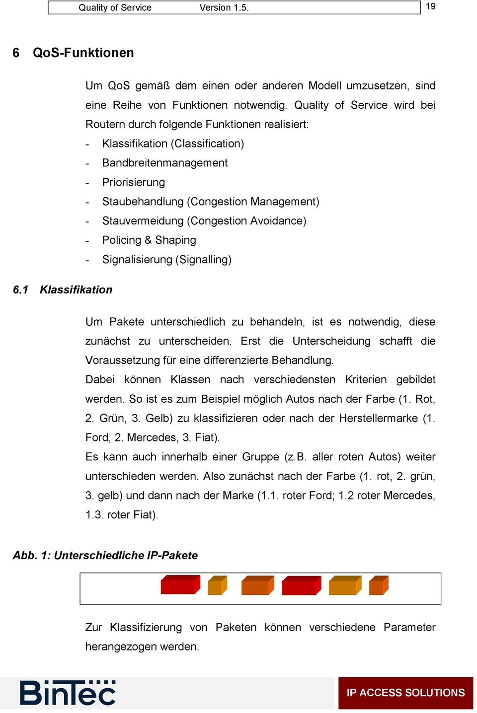 Stauvermeidung (Congestion Avoidance) - Policing & Shaping - Signalisierung (Signalling) 6.1 Klassifikation Um Pakete unterschiedlich zu behandeln, ist es notwendig, diese zunächst zu unterscheiden.