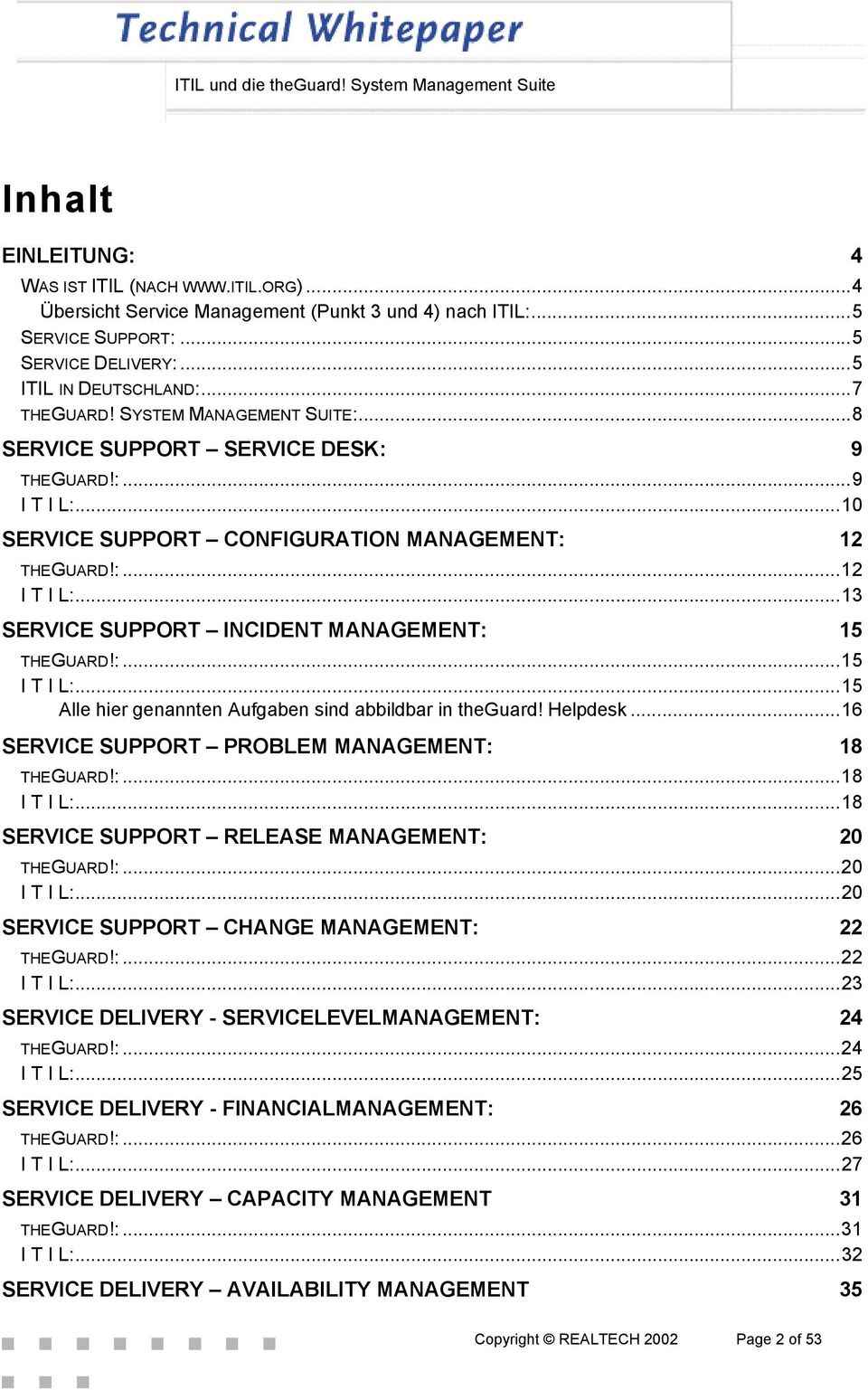 ..13 SERVICE SUPPORT INCIDENT MANAGEMENT: 15 THEGUARD!:...15 I T I L:...15 Alle hier genannten Aufgaben sind abbildbar in theguard! Helpdesk...16 SERVICE SUPPORT PROBLEM MANAGEMENT: 18 THEGUARD!:...18 I T I L:.