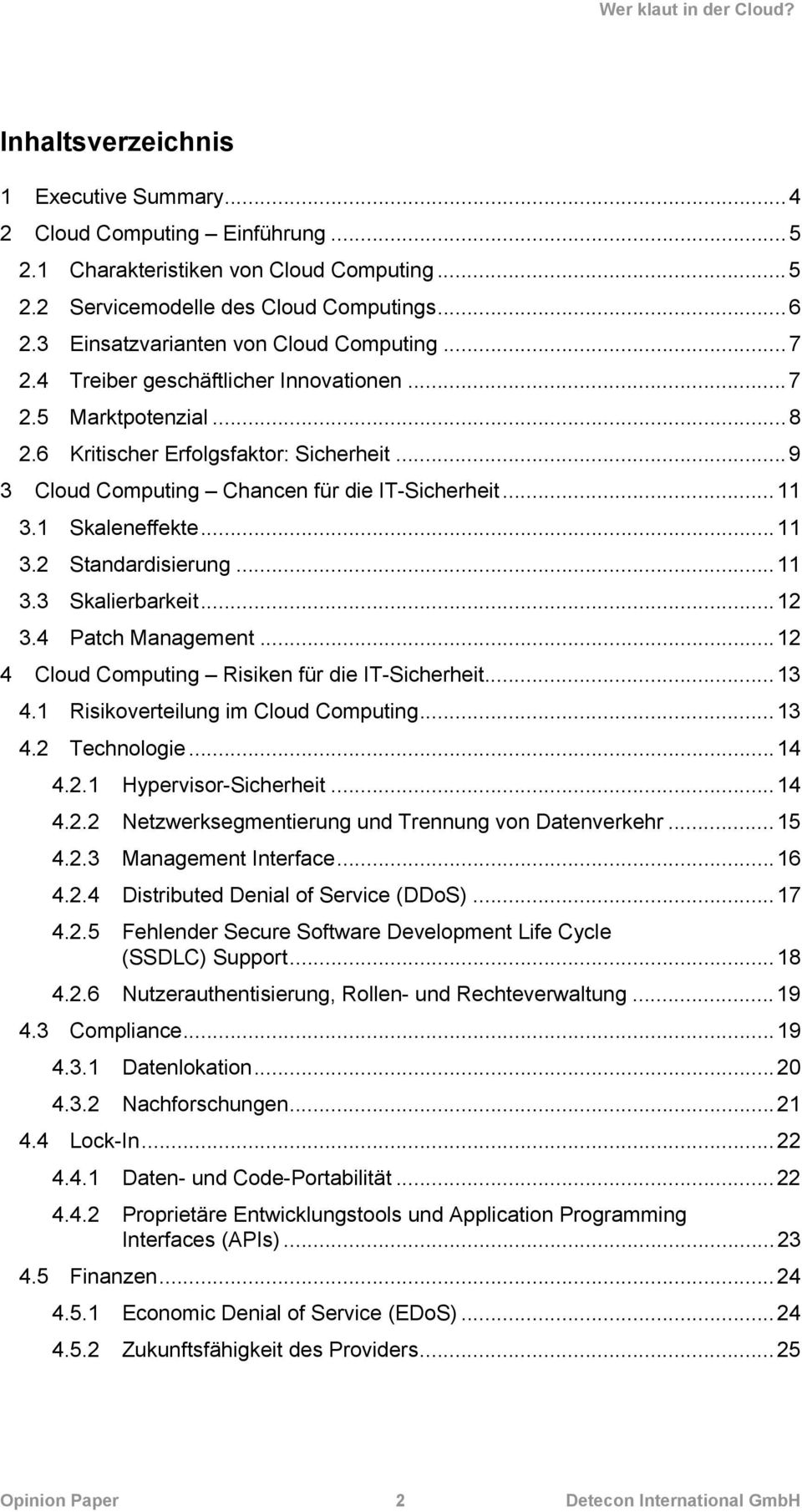 ..9 3 Cloud Computing Chancen für die IT-Sicherheit...11 3.1 Skaleneffekte...11 3.2 Standardisierung...11 3.3 Skalierbarkeit...12 3.4 Patch Management.