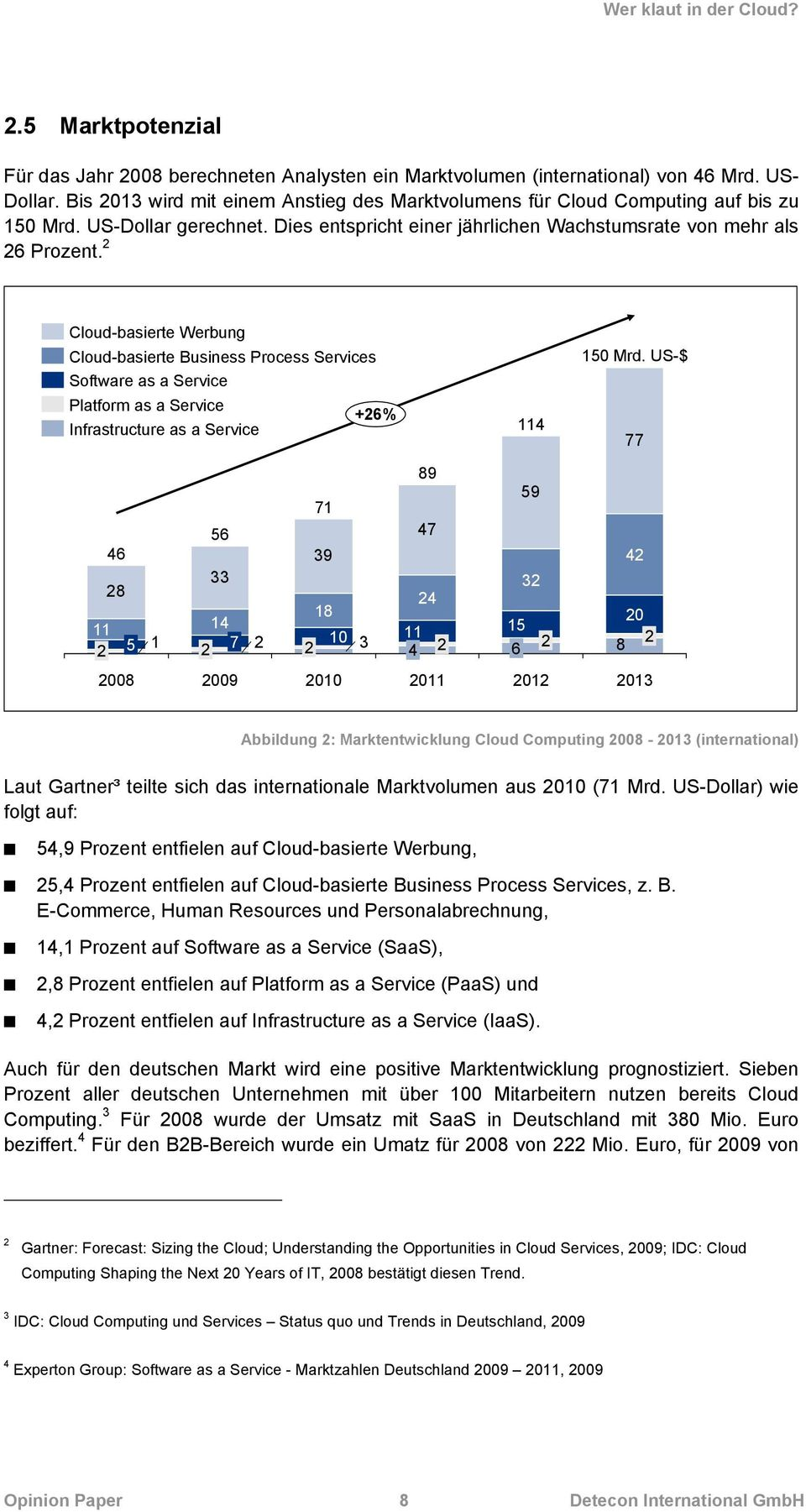 2 Cloud-basierte Werbung Cloud-basierte Business Process Services Software as a Service Platform as a Service +26% Infrastructure as a Service 114 150 Mrd.