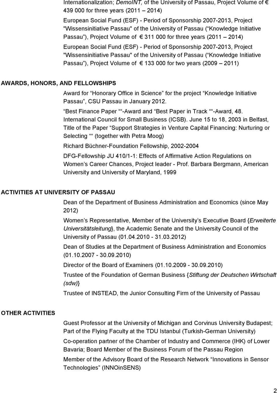 "2007-2013, Project ""Wissensinitiative Passau"" of the University of Passau ( Knowledge Initiative Passau ), Project Volume of 133 000 for two years (2009 2011) AWARDS, HONORS, AND FELLOWSHIPS Award"