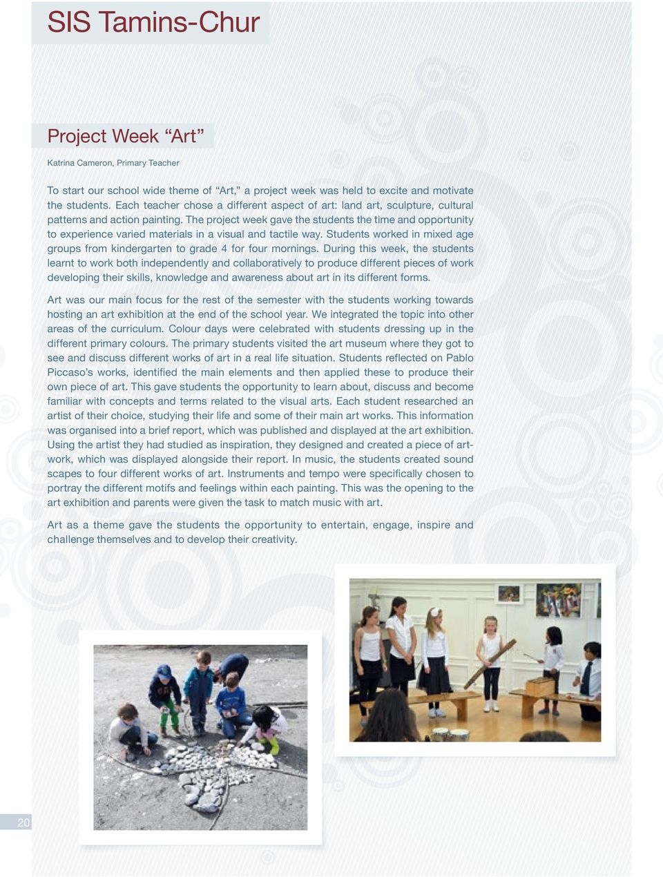 The project week gave the students the time and opportunity to experience varied materials in a visual and tactile way.