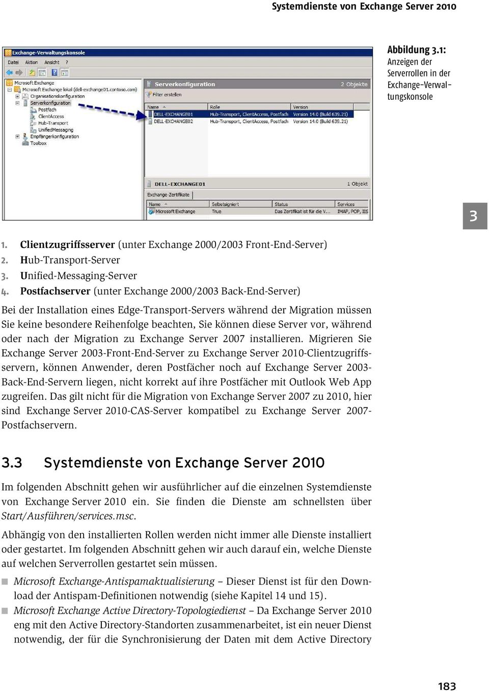 Postfachserver (unter Exchange 000/00 Back-End-Server) Bei der Installation eines Edge-Transport-Servers während der Migration müssen Sie keine besondere Reihenfolge beachten, Sie können diese Server