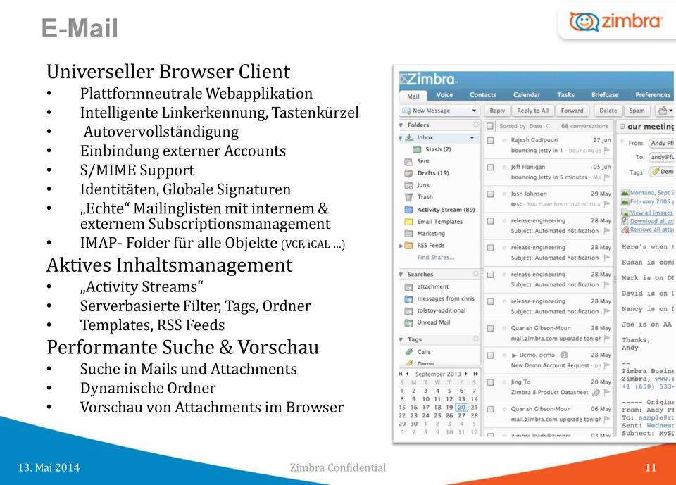 Subscriptionsmanagement IMAP- Folder für alle Objekte (VCF, ical ) Aktives Inhaltsmanagement Activity Streams Serverbasierte Filter,