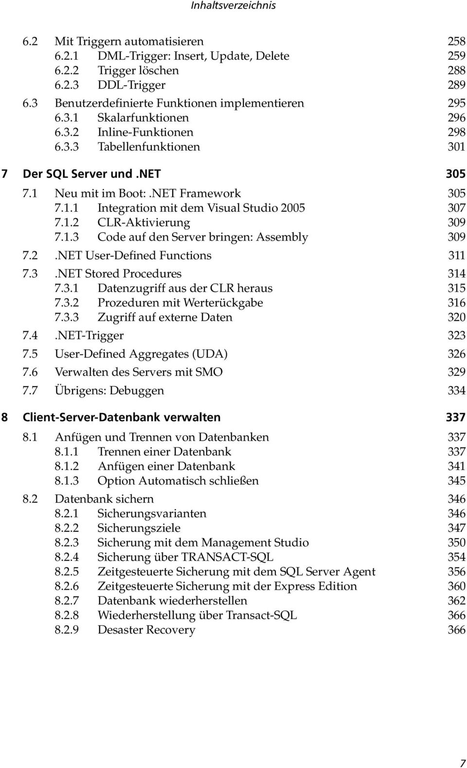 NET Framework 305 7.1.1 Integration mit dem Visual Studio 2005 307 7.1.2 CLR-Aktivierung 309 7.1.3 Code auf den Server bringen: Assembly 309 7.2.NET User-Defined Functions 311 7.3.NET Stored Procedures 314 7.