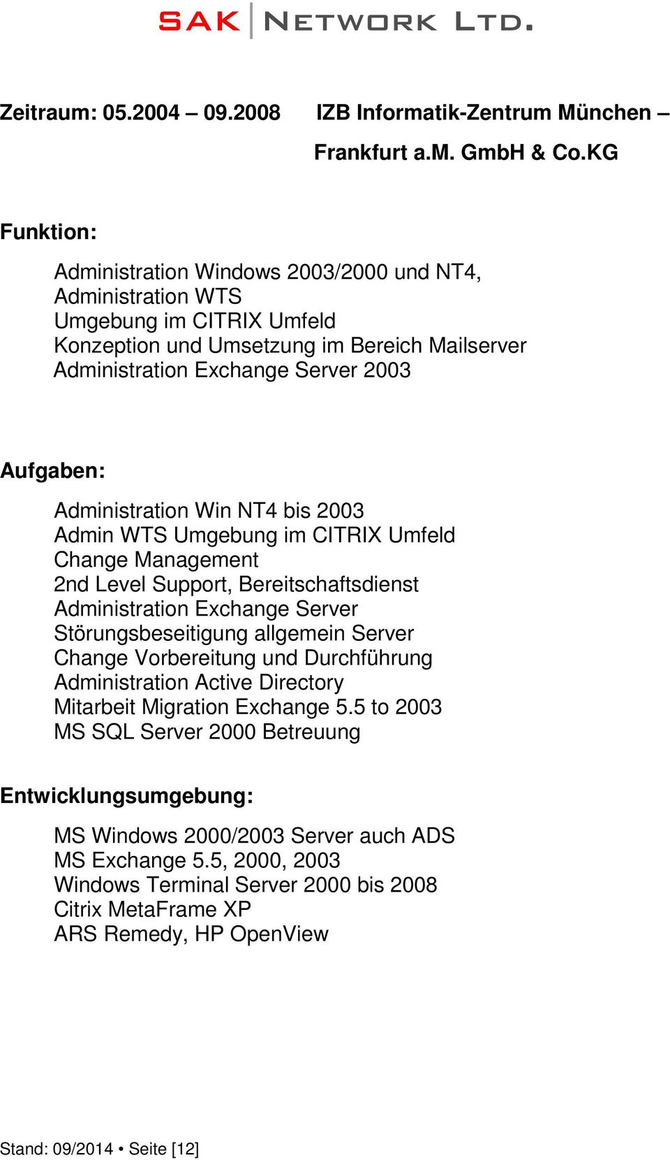 Win NT4 bis 2003 Admin WTS Umgebung im CITRIX Umfeld Change Management 2nd Level Support, Bereitschaftsdienst Administration Exchange Server Störungsbeseitigung allgemein Server Change