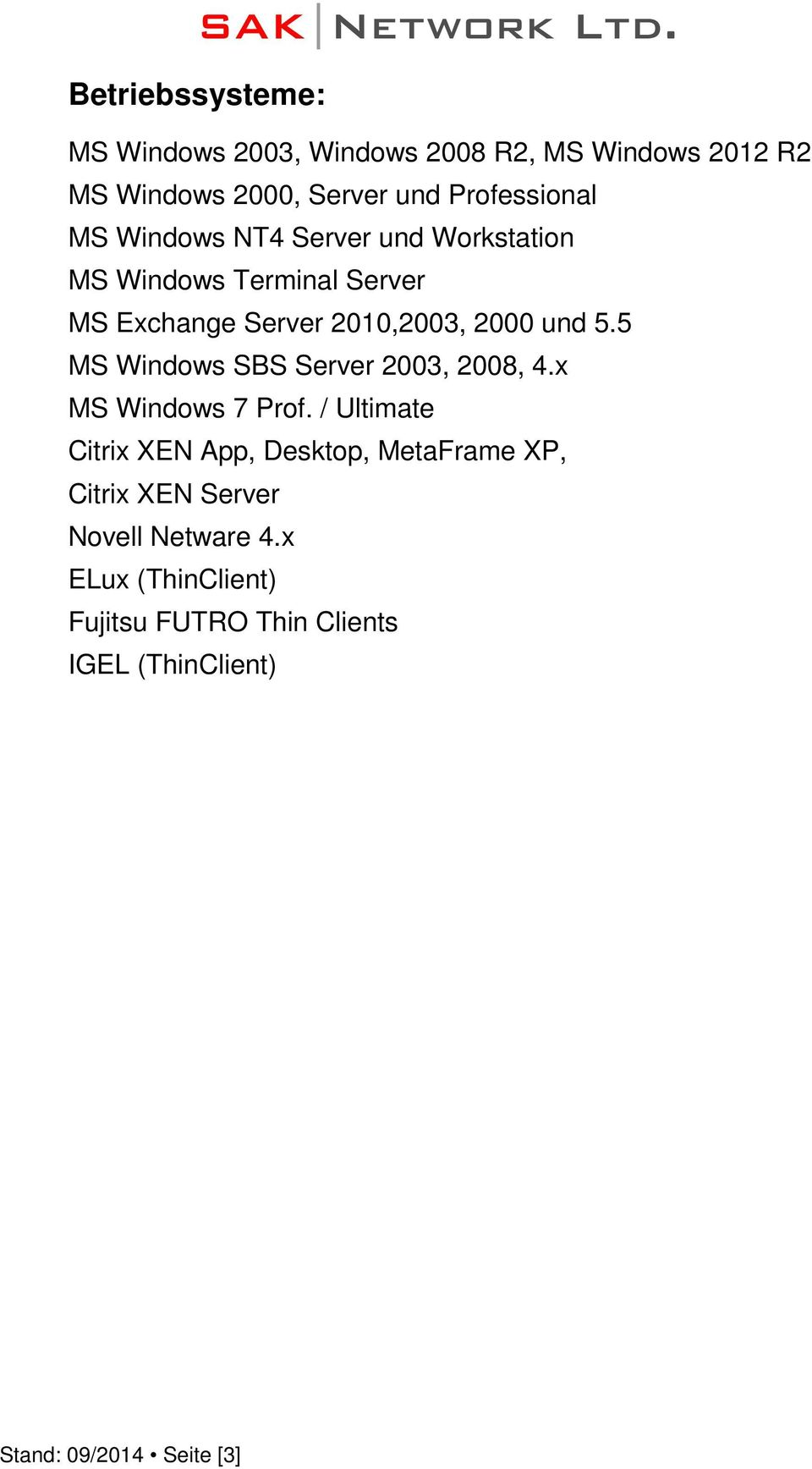 5 MS Windows SBS Server 2003, 2008, 4.x MS Windows 7 Prof.