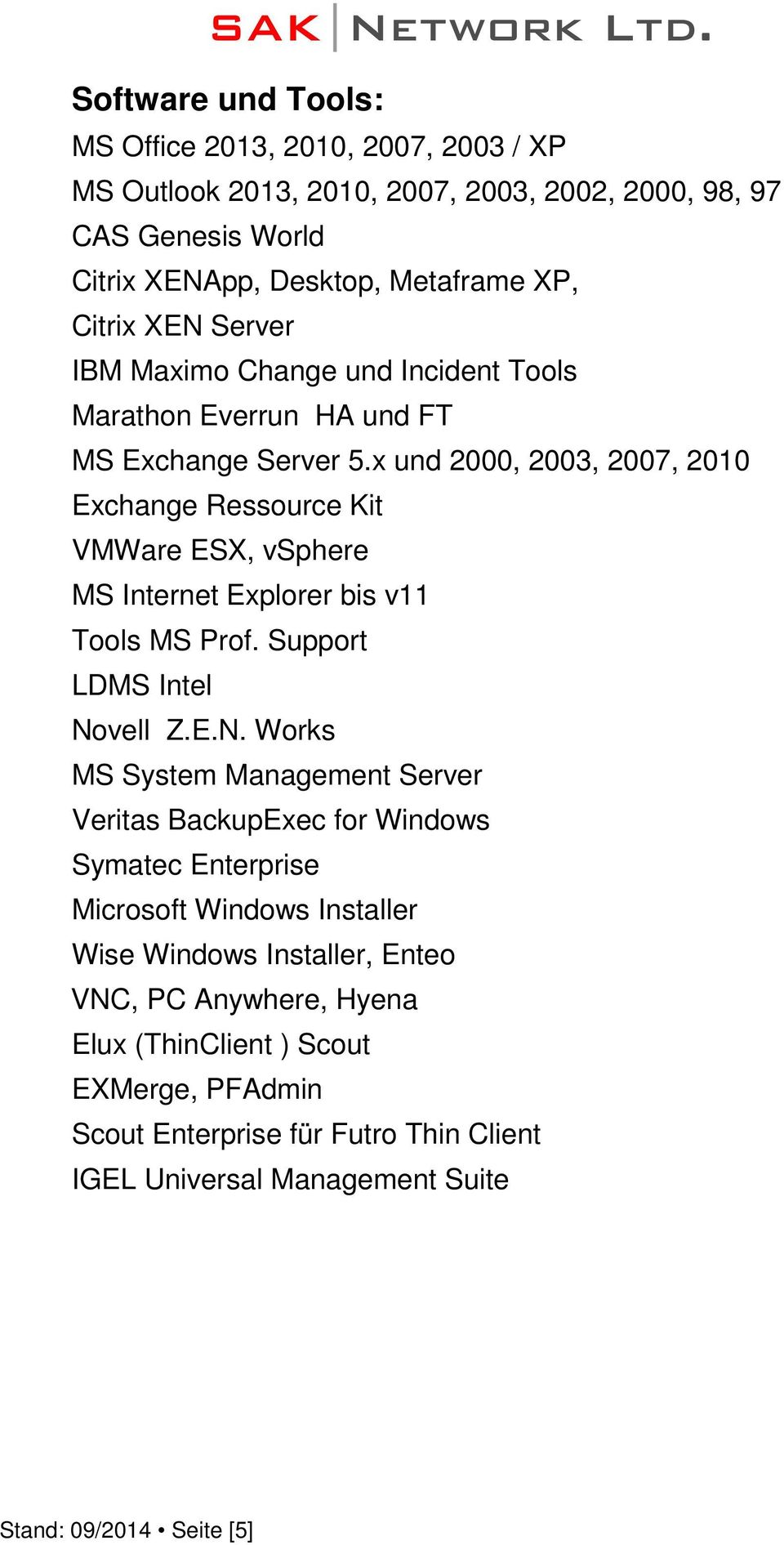 x und 2000, 2003, 2007, 2010 Exchange Ressource Kit VMWare ESX, vsphere MS Internet Explorer bis v11 Tools MS Prof. Support LDMS Intel No