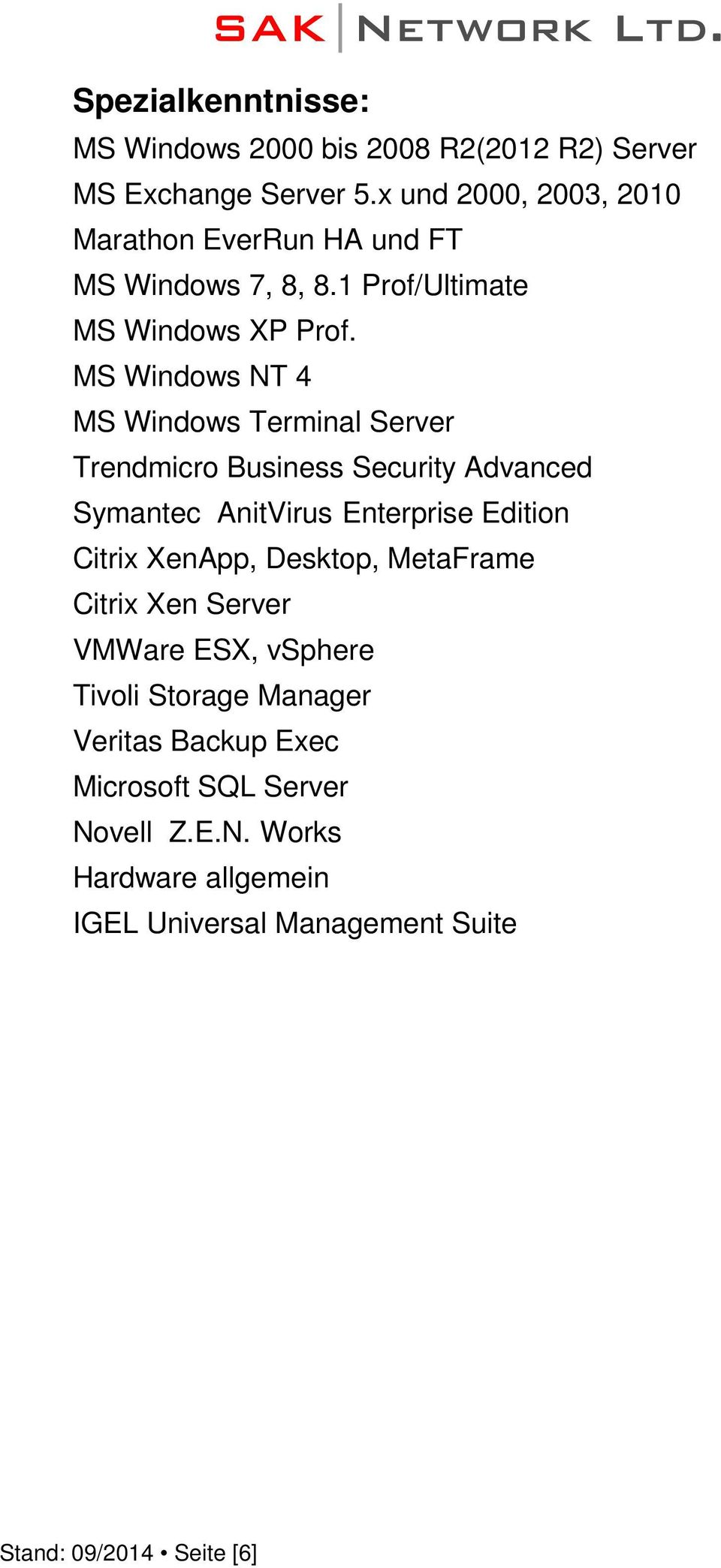 MS Windows NT 4 MS Windows Terminal Server Trendmicro Business Security Advanced Symantec AnitVirus Enterprise Edition Citrix XenApp,