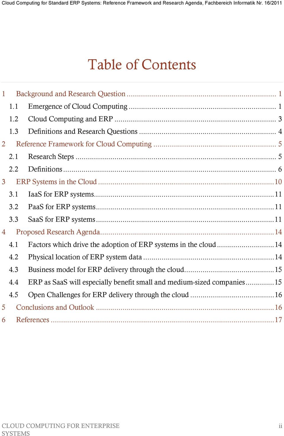 .. 11 4 Proposed Research Agenda... 14 4.1 Factors which drive the adoption of ERP systems in the cloud... 14 4.2 Physical location of ERP system data... 14 4.3 Business model for ERP delivery through the cloud.