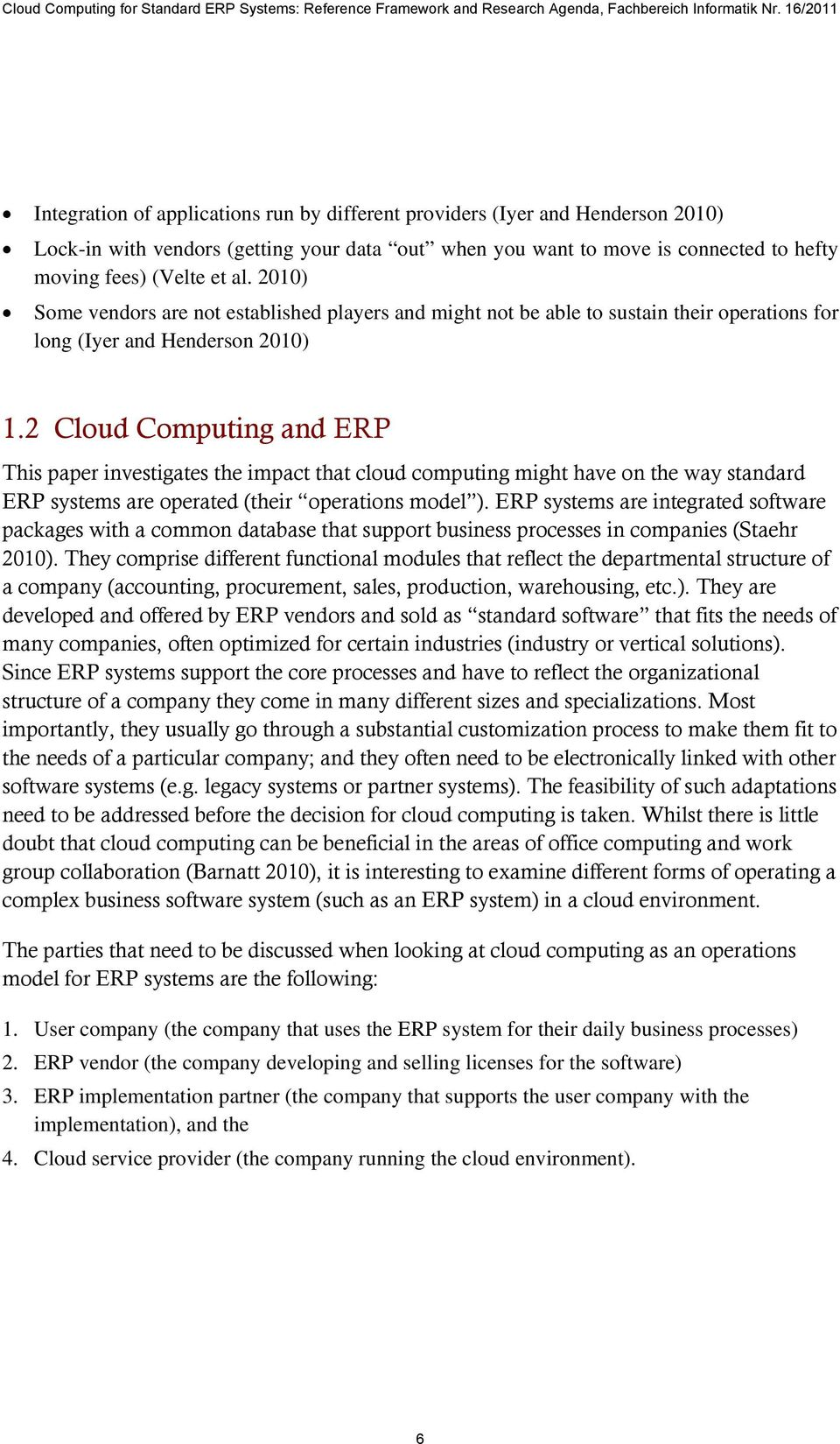 2 Cloud Computing and ERP This paper investigates the impact that cloud computing might have on the way standard ERP systems are operated (their operations model ).