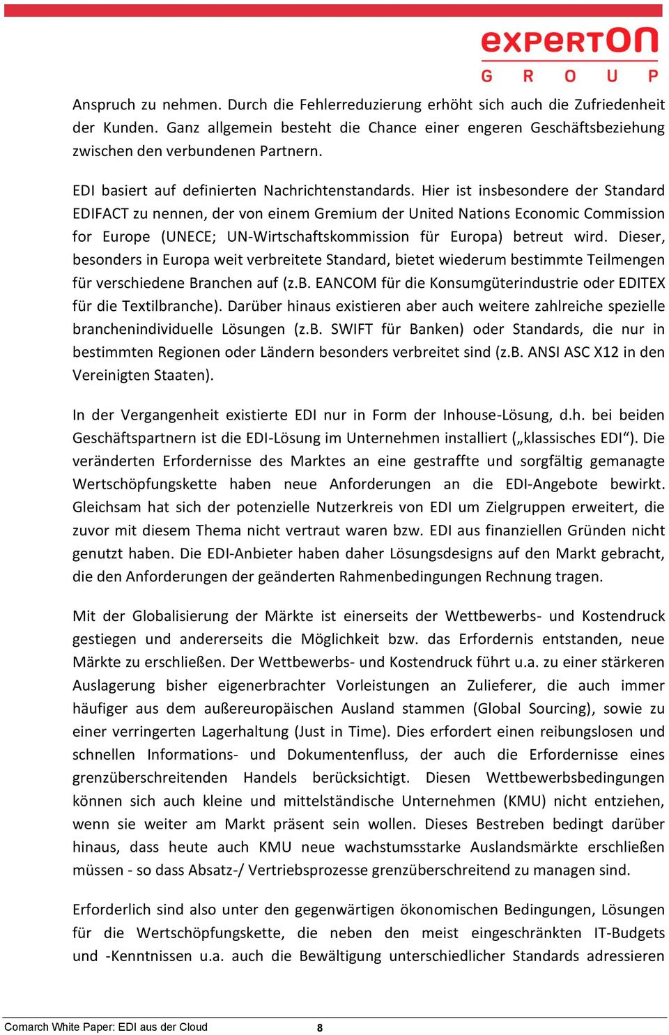 Hier ist insbesondere der Standard EDIFACT zu nennen, der von einem Gremium der United Nations Economic Commission for Europe (UNECE; UN-Wirtschaftskommission für Europa) betreut wird.