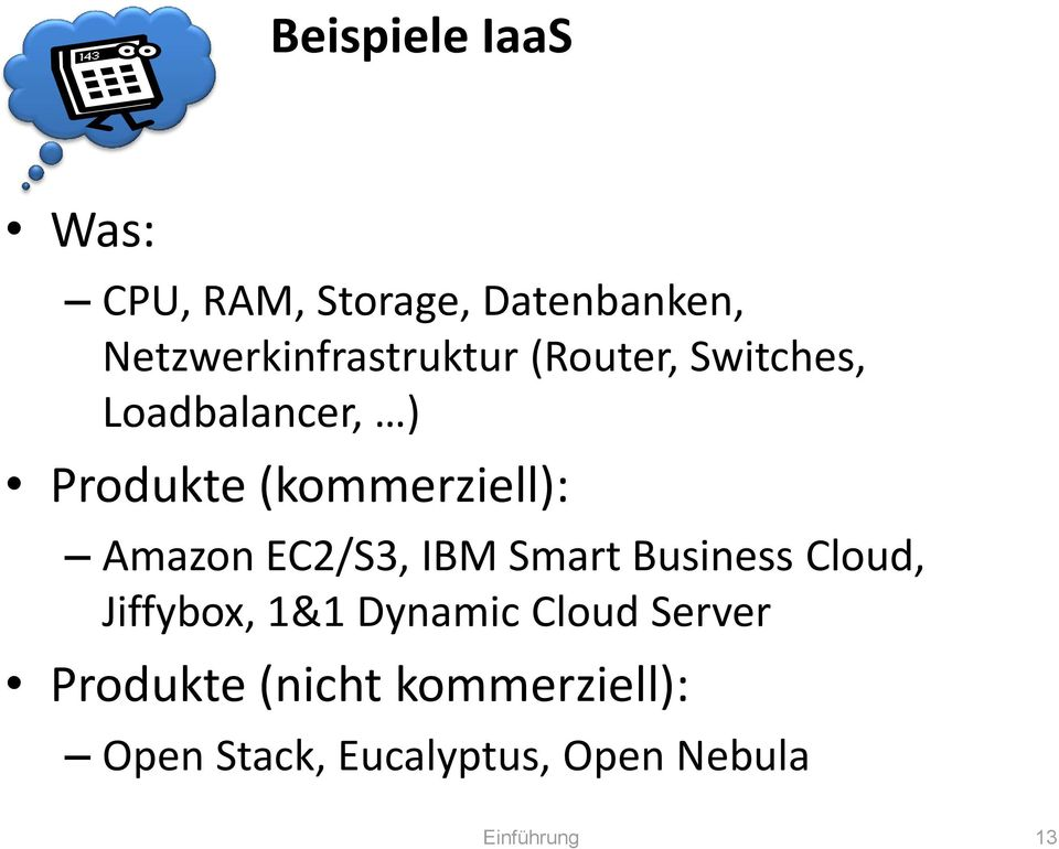(kommerziell): Amazon EC2/S3, IBM Smart Business Cloud, Jiffybox, 1&1