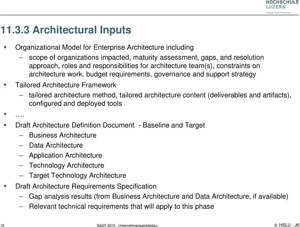 tailored architecture method, tailored architecture content (deliverables and artifacts), configured and deployed tools Draft Architecture Definition Document - Baseline and Target Business