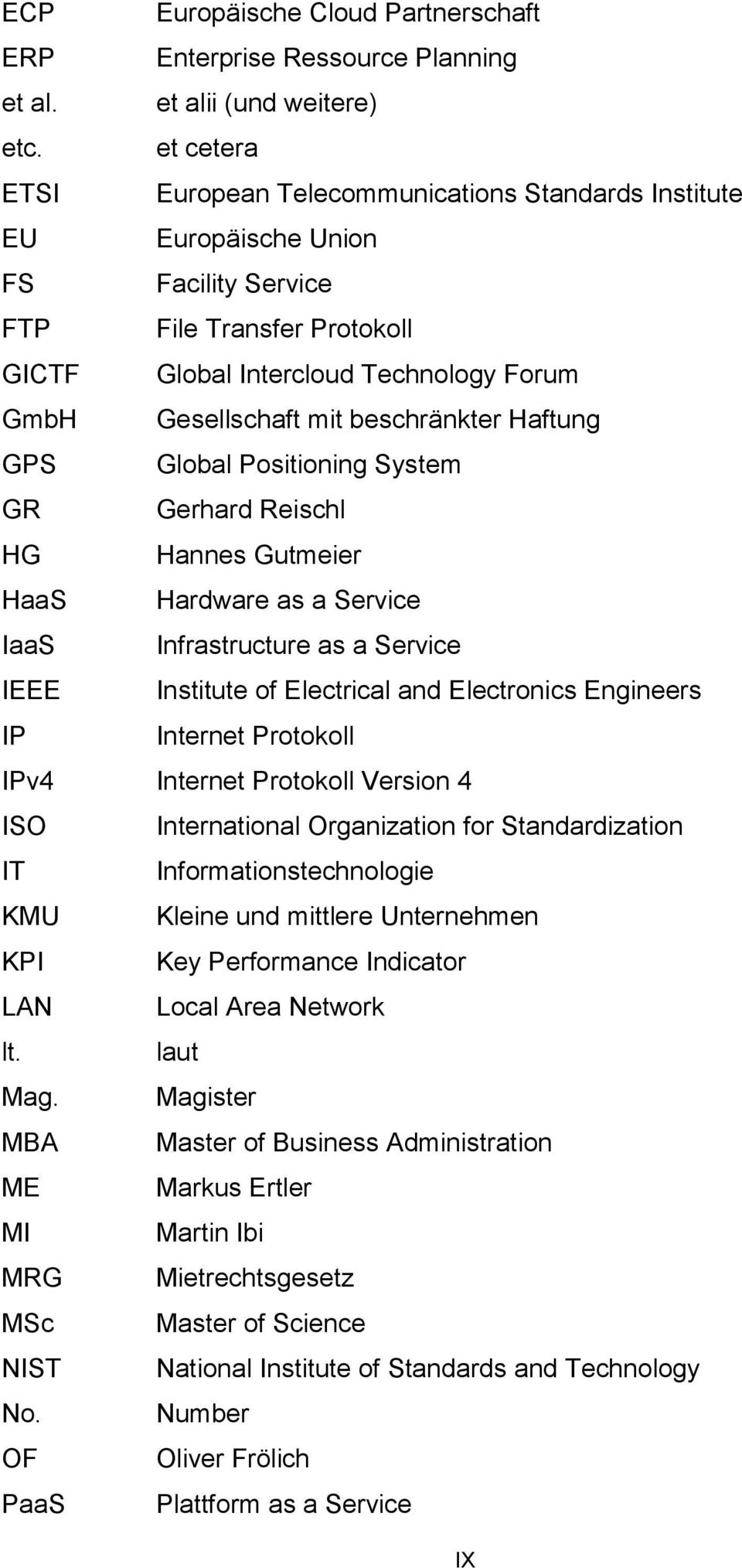 beschränkter Haftung GPS Global Positioning System GR Gerhard Reischl HG Hannes Gutmeier HaaS Hardware as a Service IaaS Infrastructure as a Service IEEE Institute of Electrical and Electronics