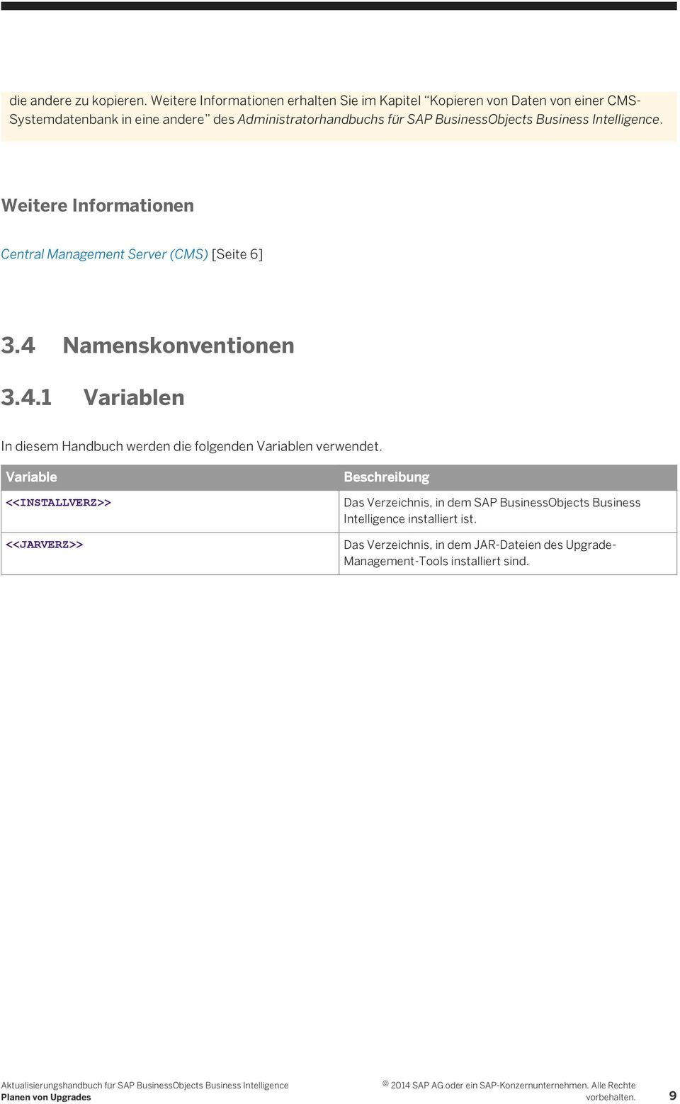 BusinessObjects Business Intelligence. Weitere Informationen Central Management Server (CMS) [Seite 6] 3.4