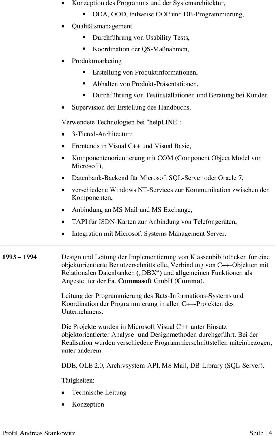 "Verwendete Technologien bei ""helpline"": 3-Tiered-Architecture Frontends in Visual C++ und Visual Basic, Komponentenorientierung mit COM (Component Object Model von Microsoft), Datenbank-Backend für"