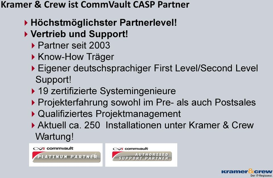 Partner seit 2003 Know-How Träger Eigener deutschsprachiger First Level/Second Level