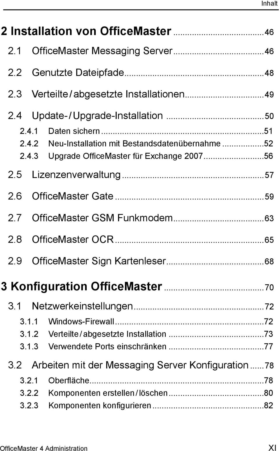 7 OfficeMaster GSM Funkmodem...63 2.8 OfficeMaster OCR...65 2.9 OfficeMaster Sign Kartenleser...68 3 Konfiguration OfficeMaster...70 3.1 Netzwerkeinstellungen...72 3.1.1 Windows-Firewall...72 3.1.2 Verteilte / abgesetzte Installation.