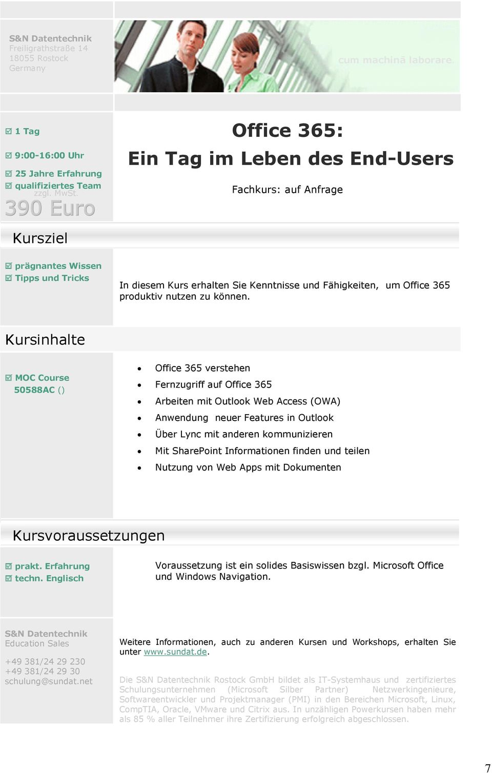 MOC Course 50588AC () Office 365 verstehen Fernzugriff auf Office 365 Arbeiten mit Outlook Web Access (OWA) Anwendung neuer Features in Outlook Über Lync mit anderen