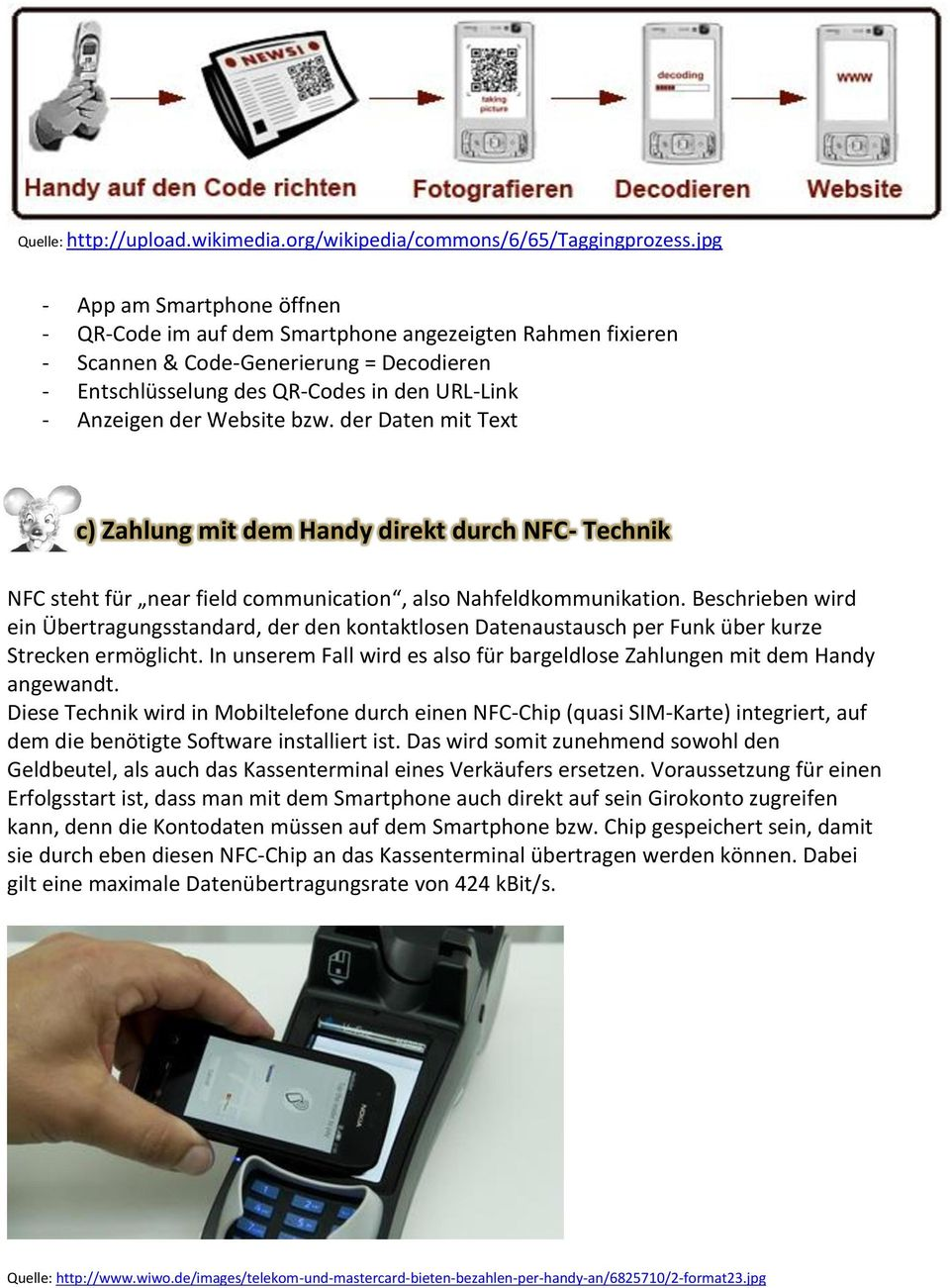 Website bzw. der Daten mit Text c) Zahlung mit dem Handy direkt durch NFC- Technik NFC steht für near field communication, also Nahfeldkommunikation.