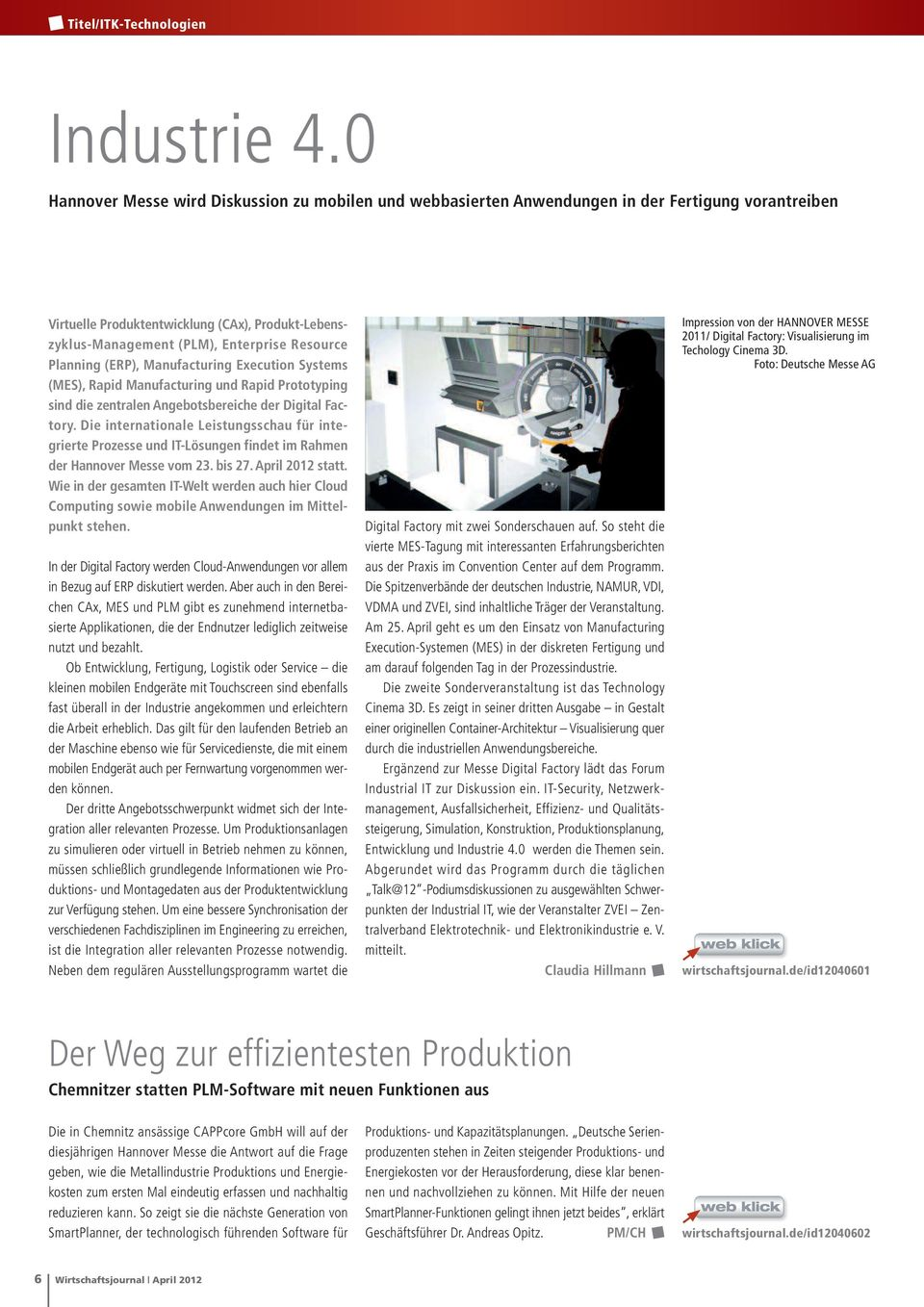 Planning (ERP), Manufacturing Execution Systems (MES), Rapid Manufacturing und Rapid Prototyping sind die zentralen Angebotsbereiche der Digital Factory.
