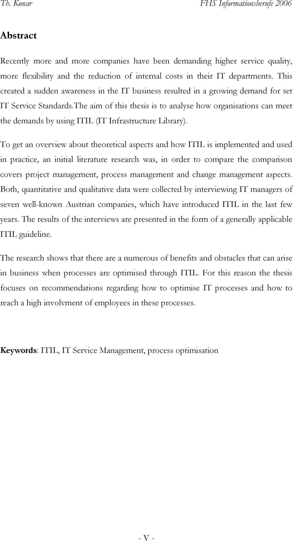 The aim of this thesis is to analyse how organisations can meet the demands by using ITIL (IT Infrastructure Library).