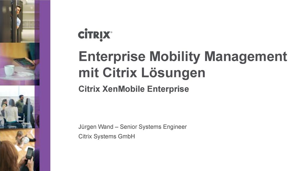 XenMobile Enterprise Jürgen Wand