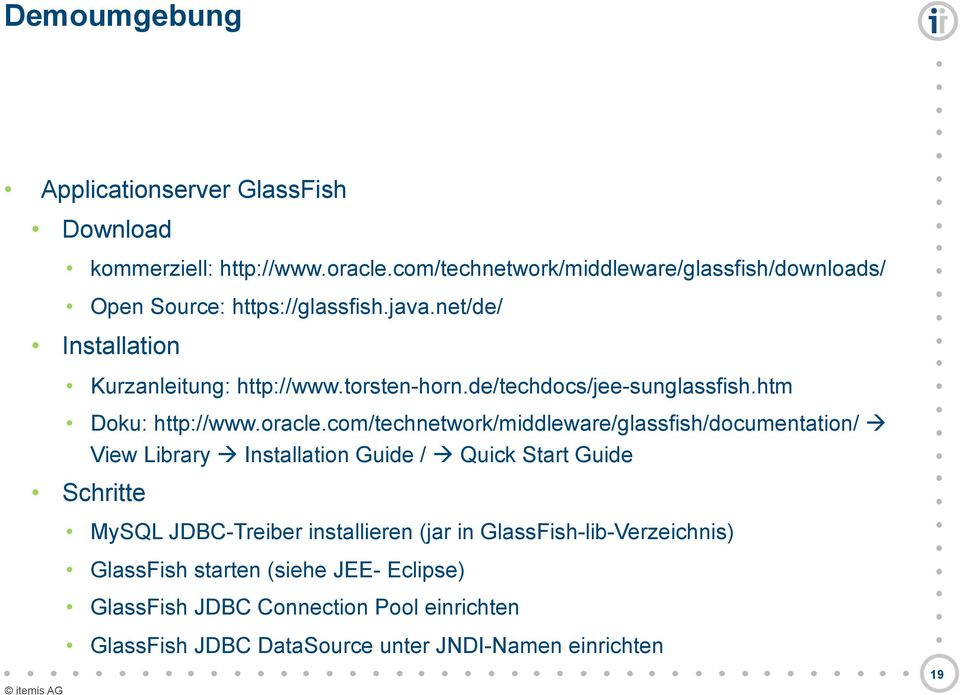 com/technetwork/middleware/glassfish/documentation/ View Library Installation Guide / Quick Start Guide Schritte MySQL JDBC-Treiber installieren (jar