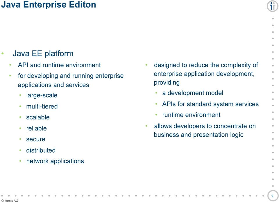 designed to reduce the complexity of enterprise application development, providing a development model APIs