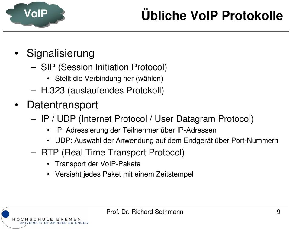 323 (auslaufendes Protokoll) Datentransport IP / UDP (Internet Protocol / User Datagram Protocol) IP: