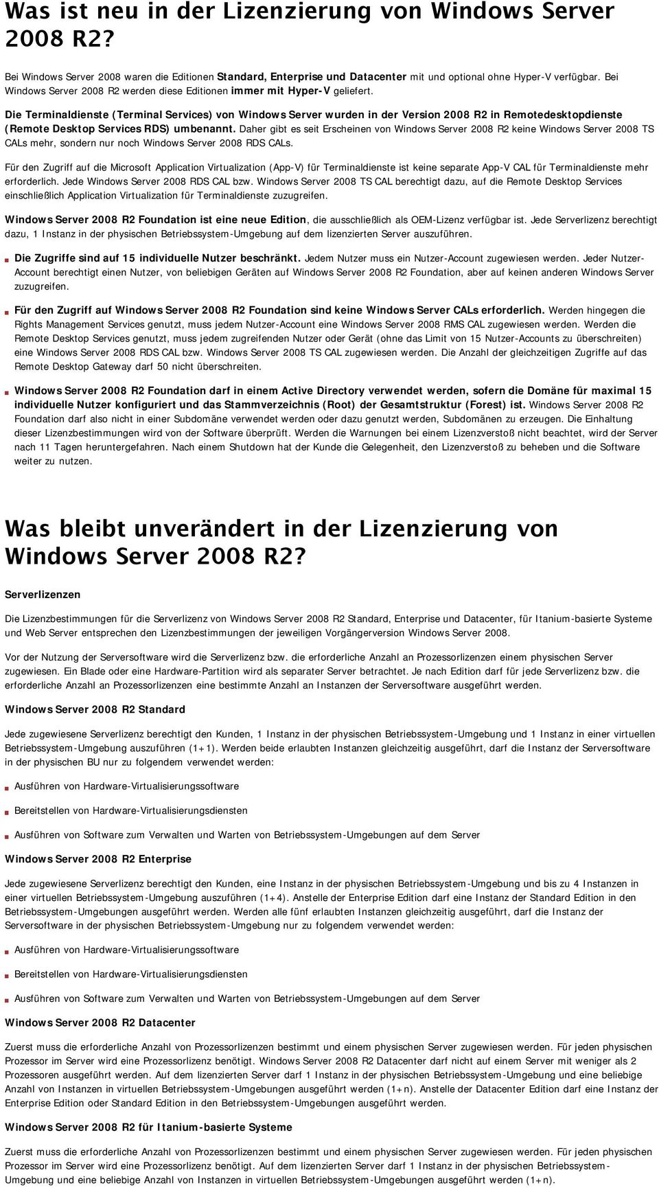 Die Terminaldienste (Terminal Services) von Windows Server wurden in der Version 2008 R2 in Remotedesktopdienste (Remote Desktop Services RDS) umbenannt.