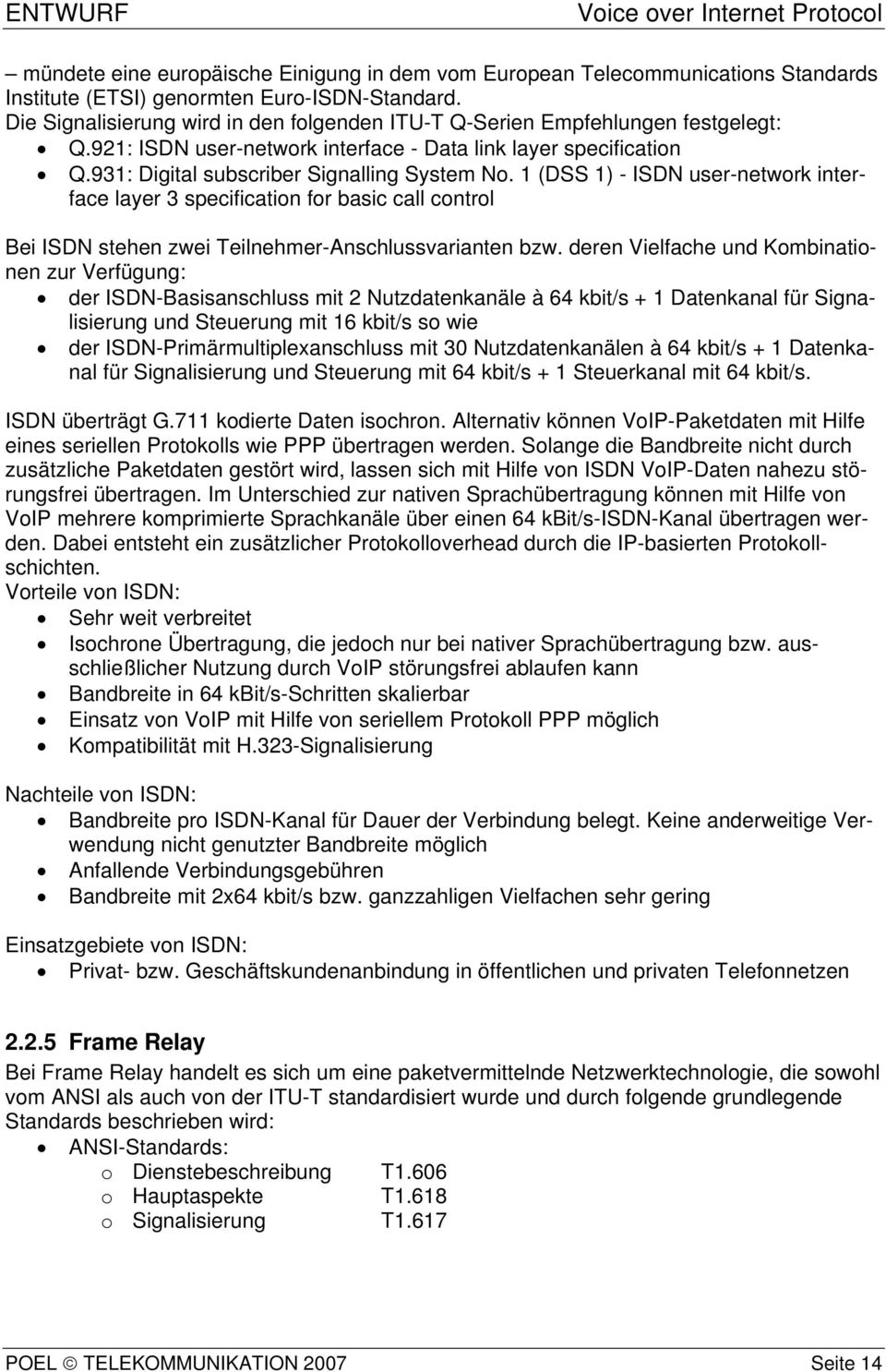 1 (DSS 1) - ISDN user-network interface layer 3 specification for basic call control Bei ISD N stehen zwei Teilnehmer-Anschlussvarianten bzw.