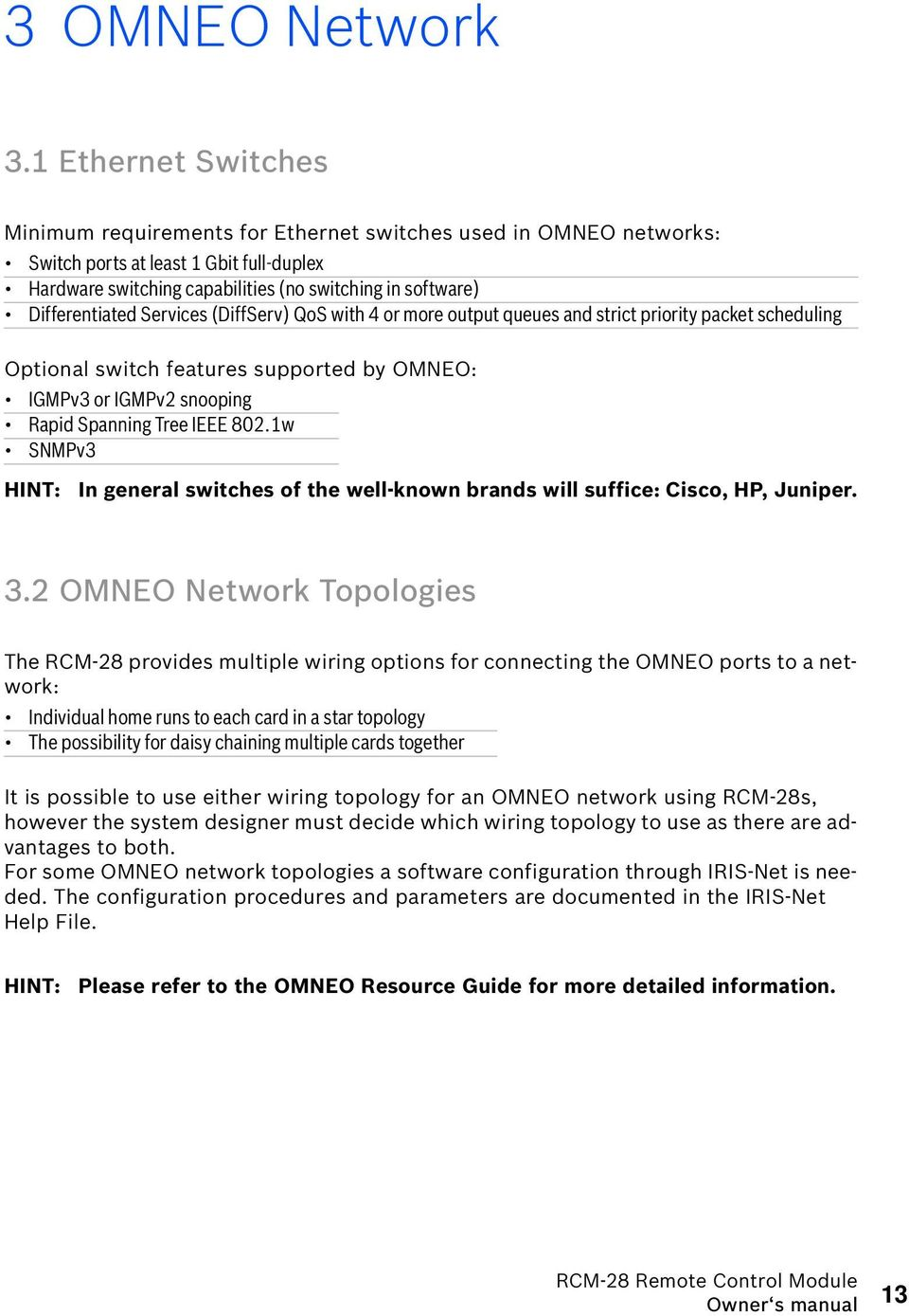 Differentiated Services (DiffServ) QoS with 4 or more output queues and strict priority packet scheduling Optional switch features supported by OMNEO: IGMPv3 or IGMPv2 snooping Rapid Spanning Tree