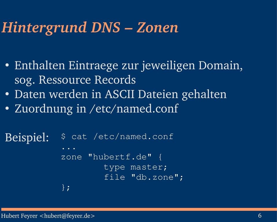 "/etc/named.conf Beispiel: $ cat /etc/named.conf... zone ""hubertf."