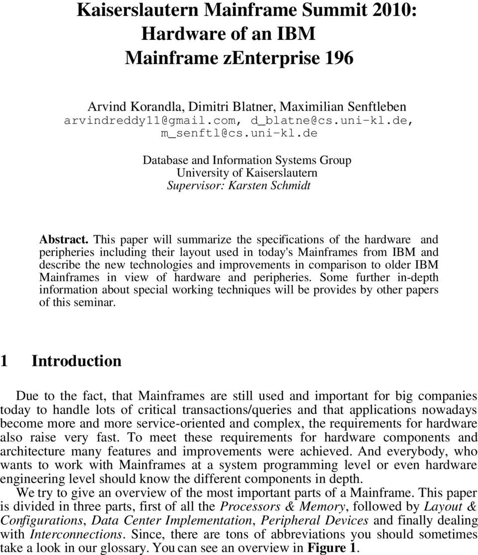 This paper will summarize the specifications of the hardware and peripheries including their layout used in today's Mainframes from IBM and describe the new technologies and improvements in