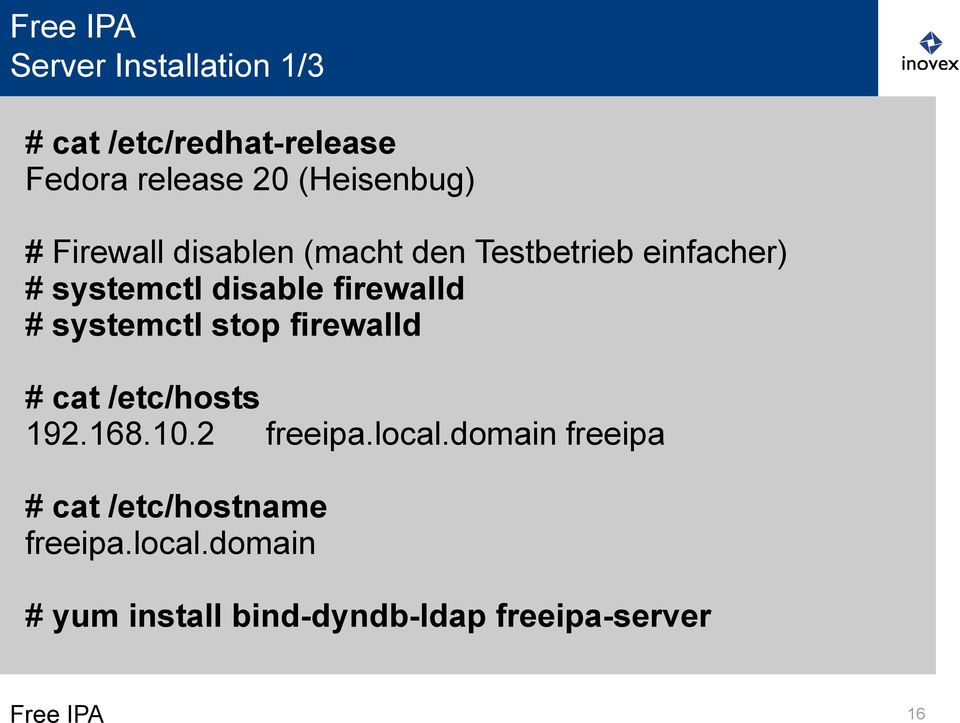 systemctl stop firewalld # cat /etc/hosts 192.168.10.2 freeipa.local.