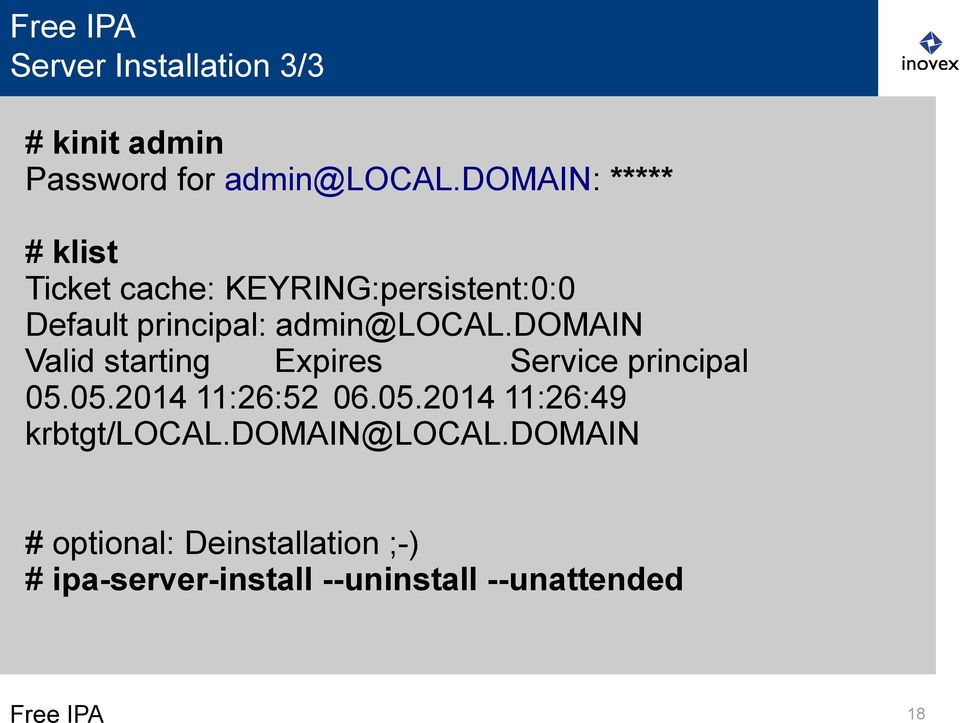 domain Valid starting Expires Service principal 05.05.2014 11:26:52 06.05.2014 11:26:49 krbtgt/local.