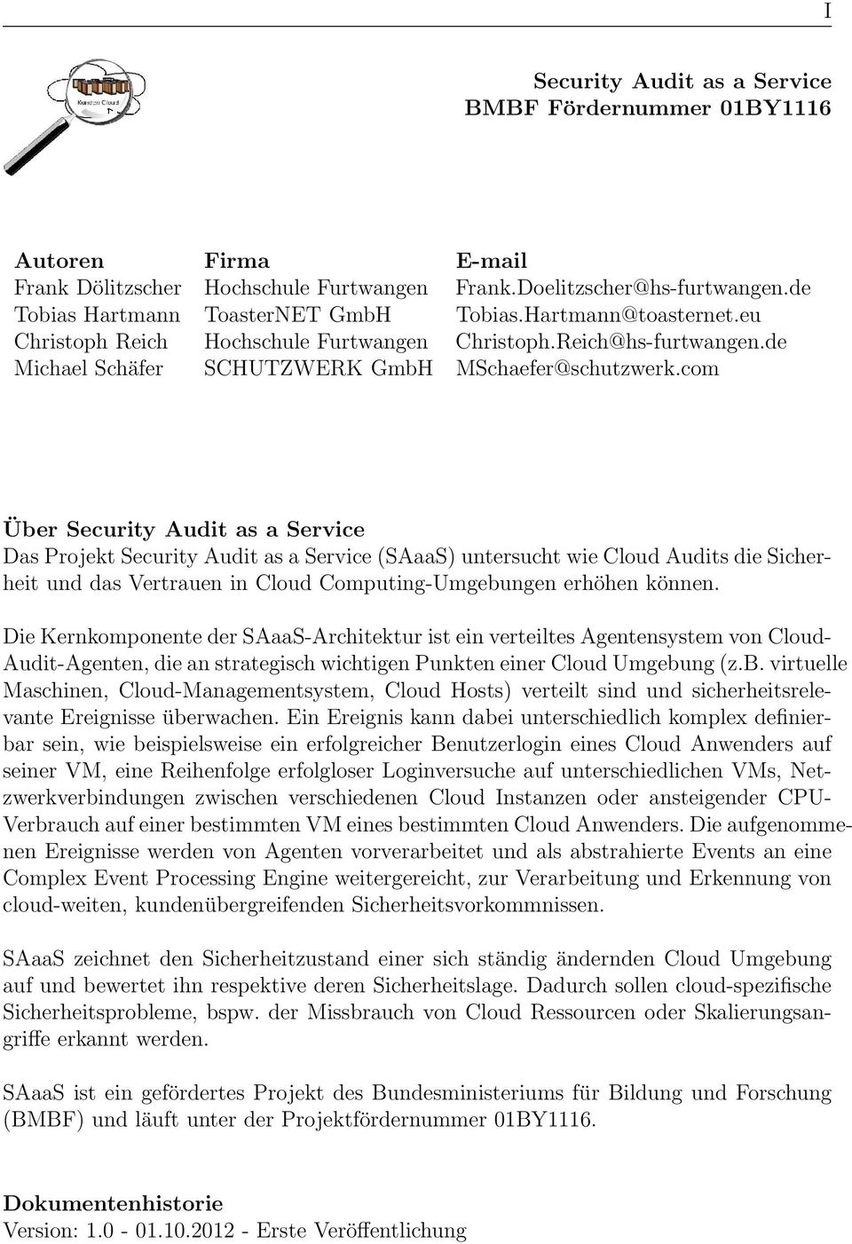 com Über Security Audit as a Service Das Projekt Security Audit as a Service (SAaaS) untersucht wie Cloud Audits die Sicherheit und das Vertrauen in Cloud Computing-Umgebungen erhöhen können.
