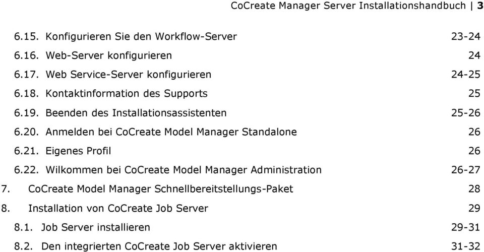Anmelden bei CoCreate Model Manager Standalone 26 6.21. Eigenes Profil 26 6.22. Wilkommen bei CoCreate Model Manager Administration 26-27 7.