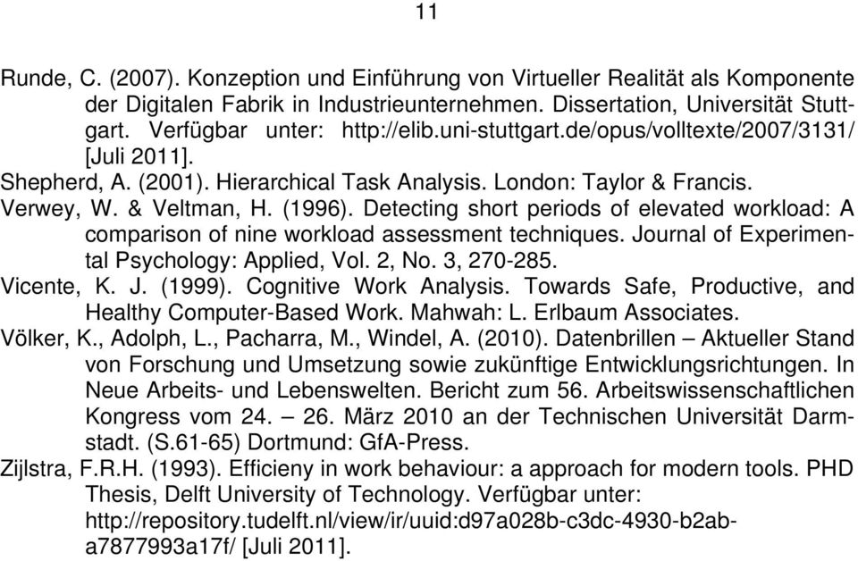 Detecting short periods of elevated workload: A comparison of nine workload assessment techniques. Journal of Experimental Psychology: Applied, Vol. 2, No. 3, 270-285. Vicente, K. J. (1999).