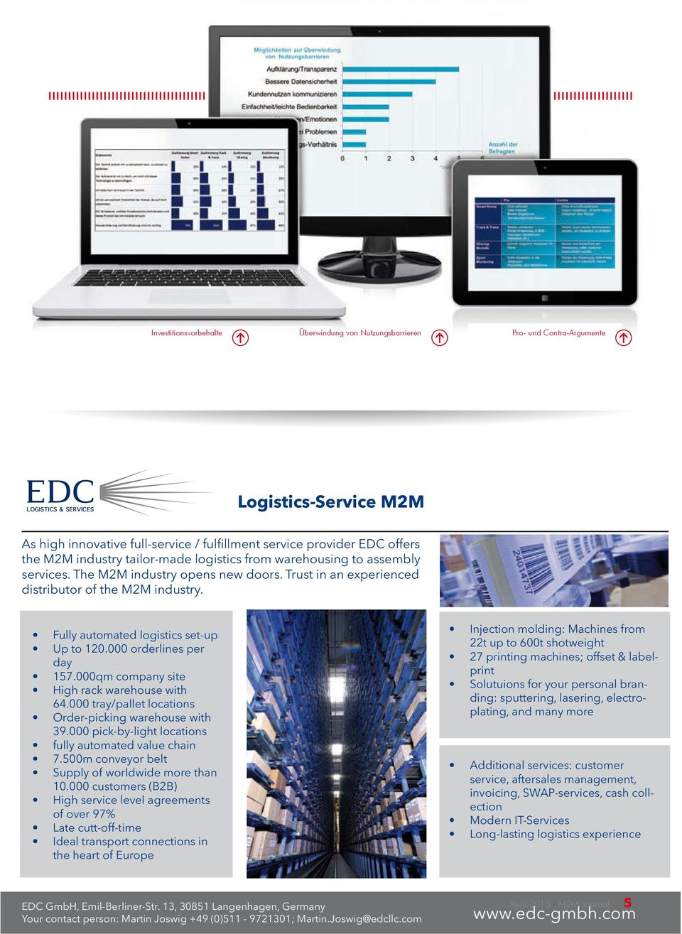 Fully automated logistics set-up Up to 120.000 orderlines per day 157.000qm company site High rack warehouse with 64.000 tray/pallet locations Order-picking warehouse with 39.
