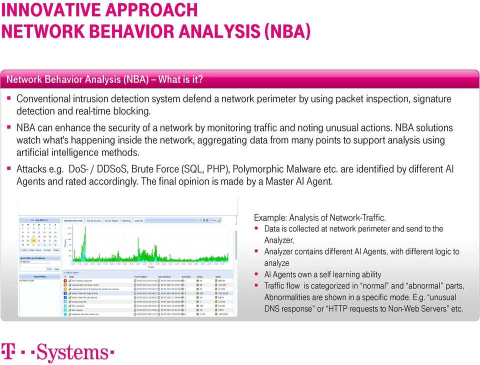 NBA can enhance the security of a network by monitoring traffic and noting unusual actions.