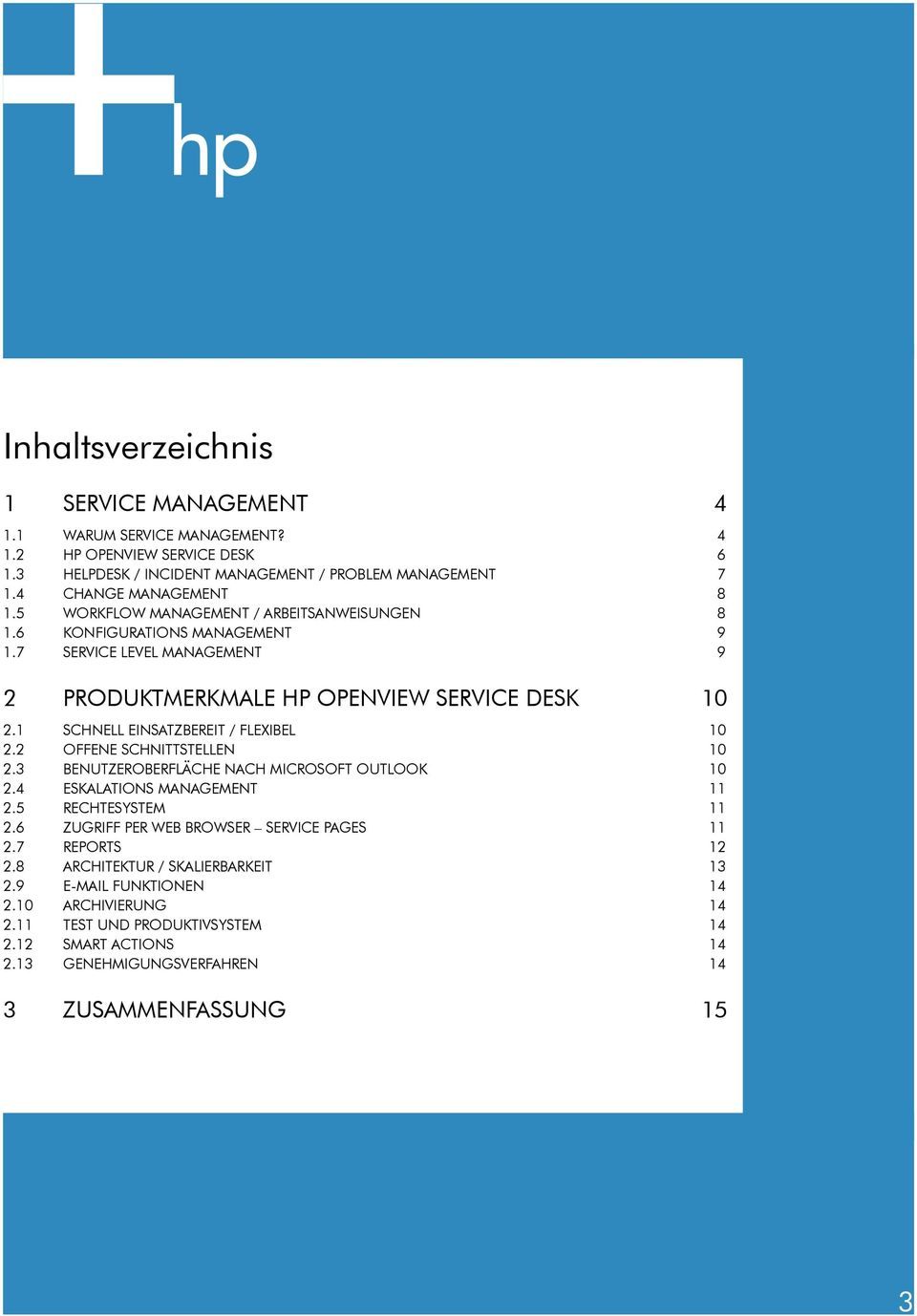 1 SCHNELL EINSATZBEREIT / FLEXIBEL 10 2.2 OFFENE SCHNITTSTELLEN 10 2.3 BENUTZEROBERFLÄCHE NACH MICROSOFT OUTLOOK 10 2.4 ESKALATIONS MANAGEMENT 11 2.5 RECHTESYSTEM 11 2.
