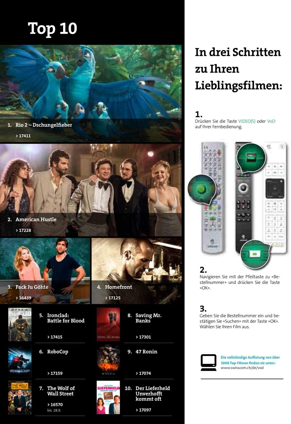 Navigieren Sie mit der Pfeiltaste zu «Bestellnummer» und drücken Sie die Taste «OK». > 16439 5. Ironclad: Battle for Blood > 17125 8. Saving Mr. Banks 3.