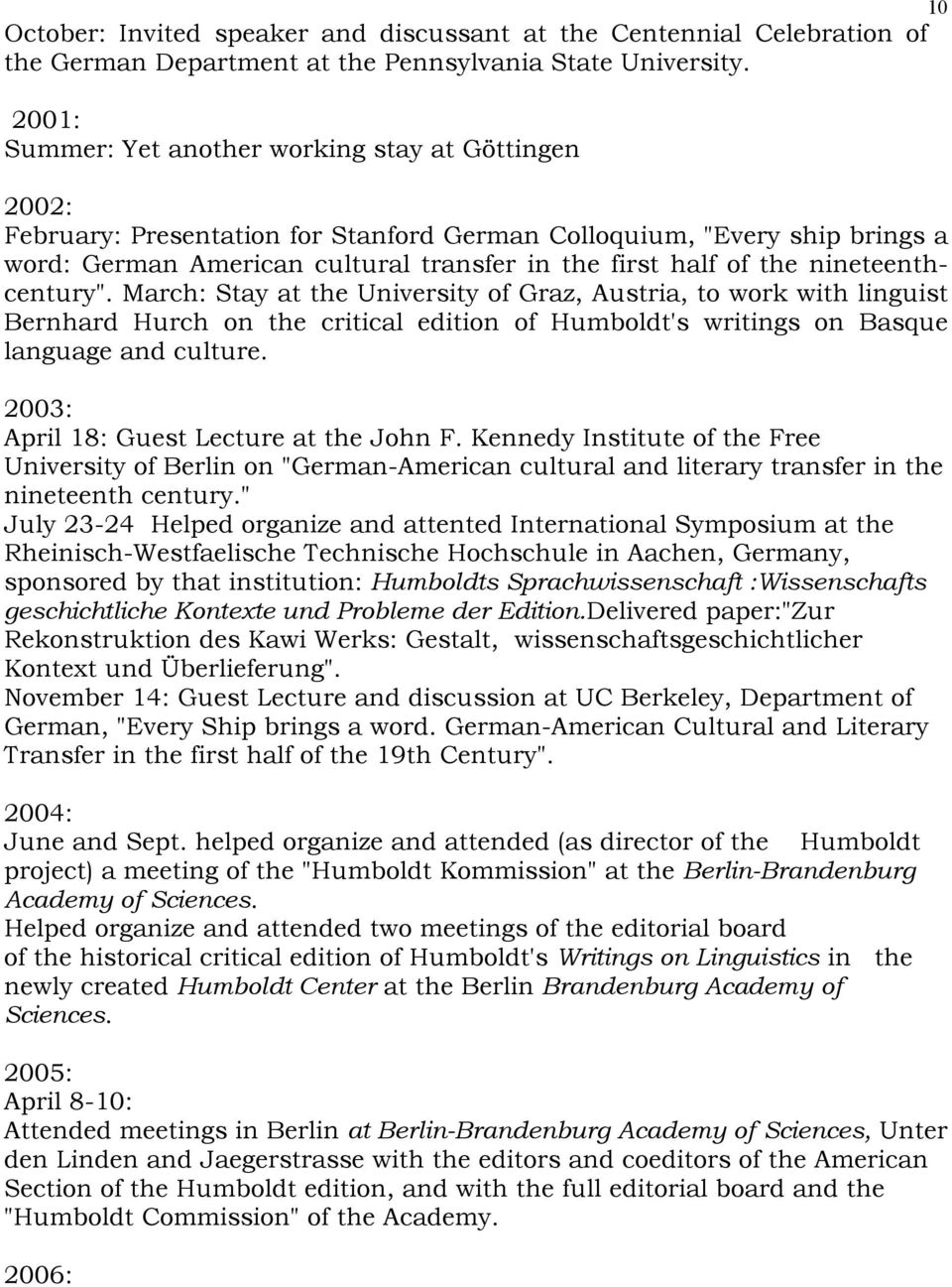 "nineteenthcentury"". March: Stay at the University of Graz, Austria, to work with linguist Bernhard Hurch on the critical edition of Humboldt's writings on Basque language and culture."