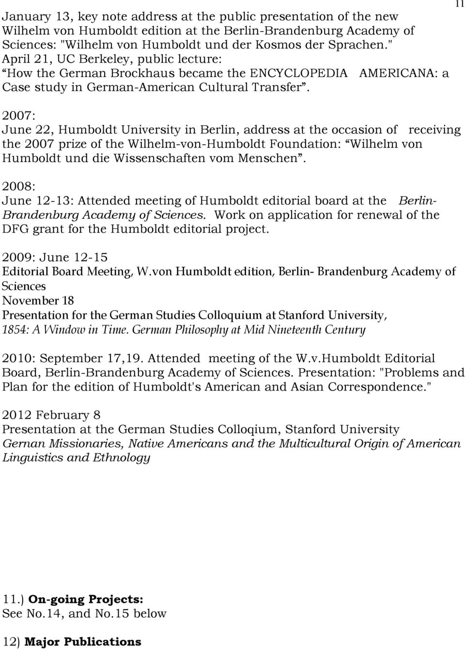 2007: June 22, Humboldt University in Berlin, address at the occasion of receiving the 2007 prize of the Wilhelm-von-Humboldt Foundation: Wilhelm von Humboldt und die Wissenschaften vom Menschen.