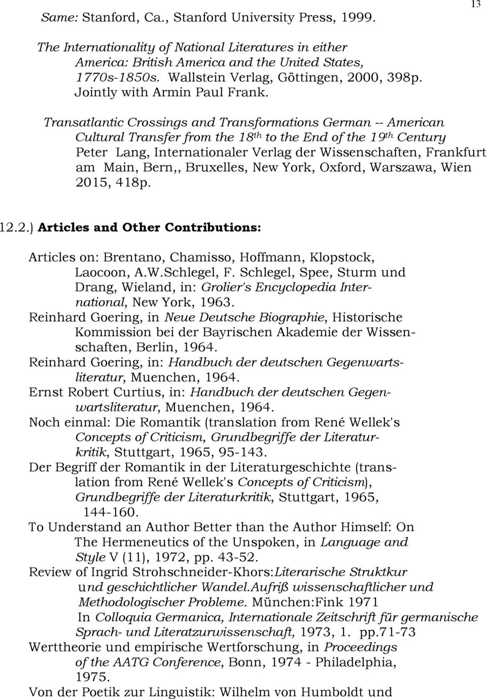 Transatlantic Crossings and Transformations German -- American Cultural Transfer from the 18 th to the End of the 19 th Century Peter Lang, Internationaler Verlag der Wissenschaften, Frankfurt am
