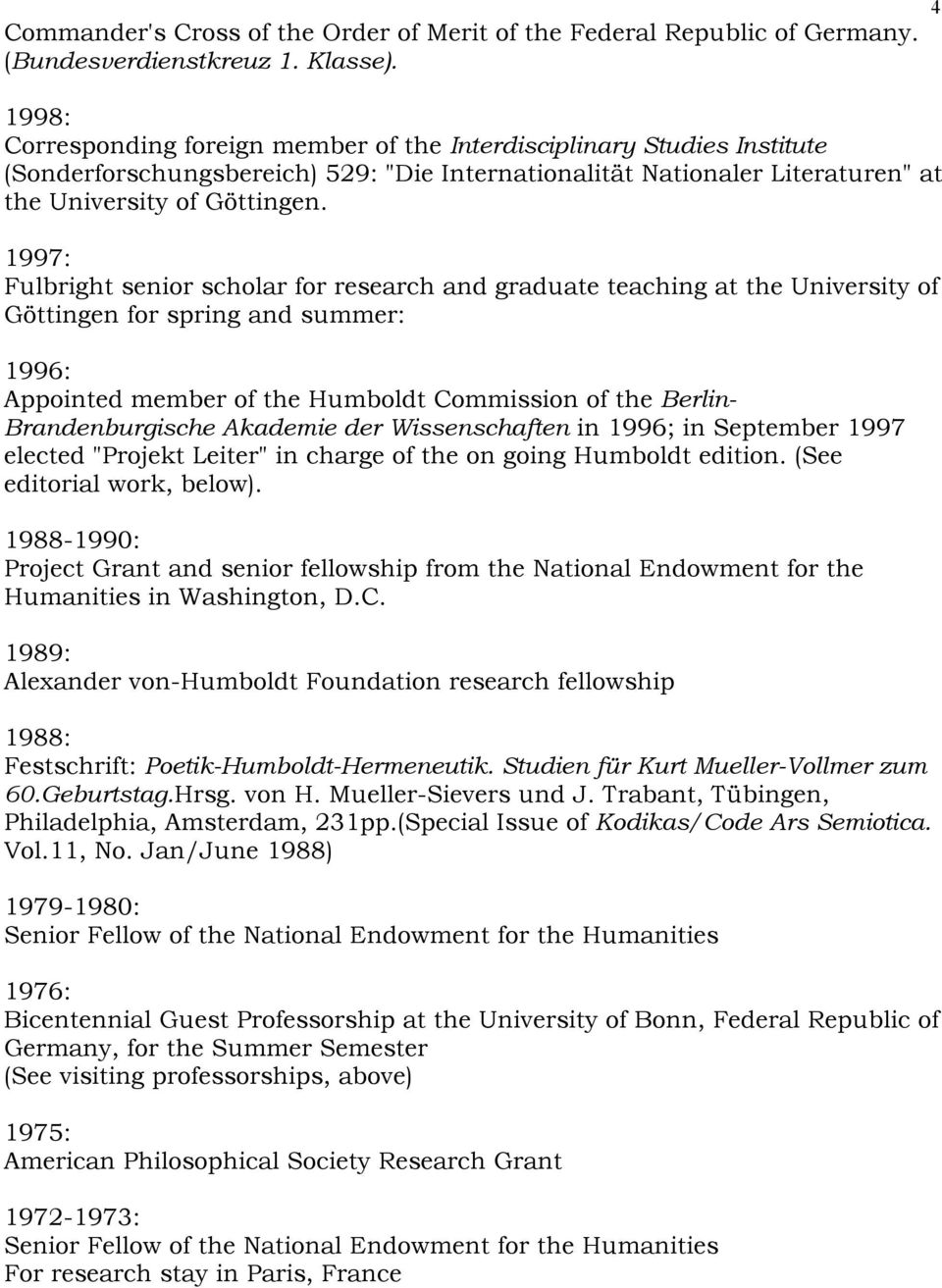 1997: Fulbright senior scholar for research and graduate teaching at the University of Göttingen for spring and summer: 1996: Appointed member of the Humboldt Commission of the Berlin-